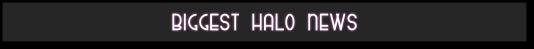 Biggest Halo News