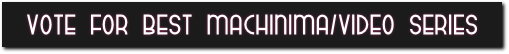 Vote for Best Machinima/Video Series