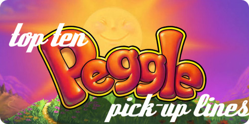 Top Ten Peggle Pick-Up Lines